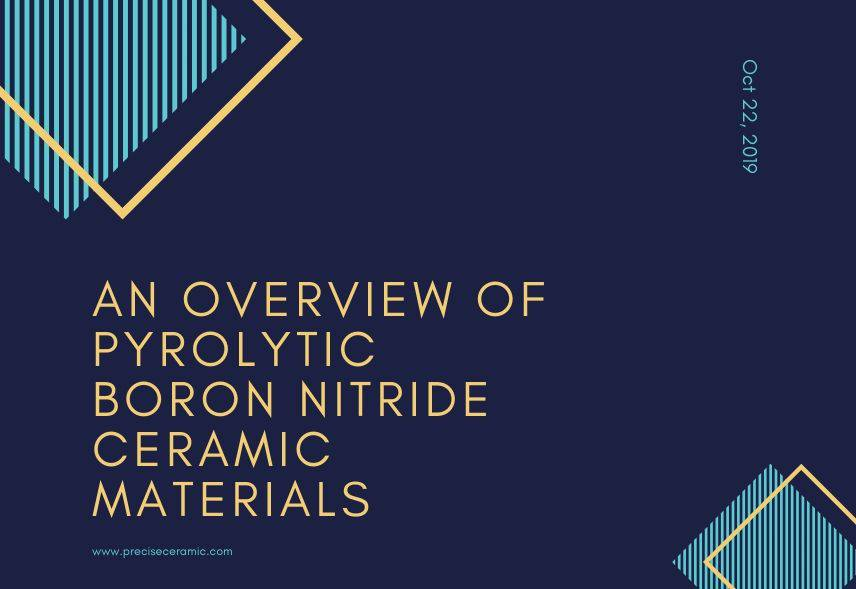 An Overview of Pyrolytic Boron Nitride Ceramic Materials