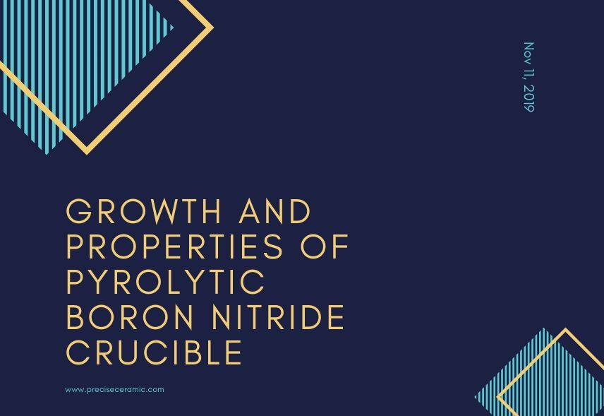 Growth and Properties of Pyrolytic Boron Nitride Crucible Materials